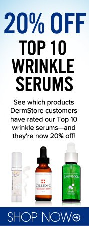 20% Off Top 10 Wrinkle Serums  See which products DermStore customers have rated our Top 10 wrinkle serums—and they're now 20% off! Shop Now>>