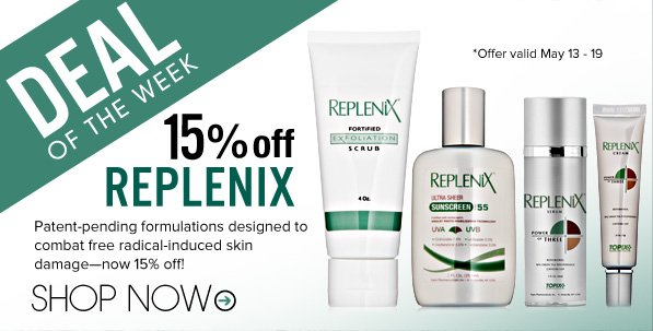 Deal of the Week: 15% Off Replenix Patent-pending formulations designed to combat free radical-induced skin damage—now 15% off! Shop Now>>