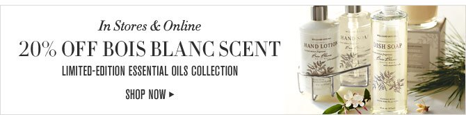 In Stores & Online - 20% OFF BOIS BLANC SCENT - LIMITED-EDITION ESSENTIAL OILS COLLECTION - SHOP NOW