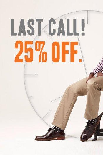 LAST CALL! 25% OFF.