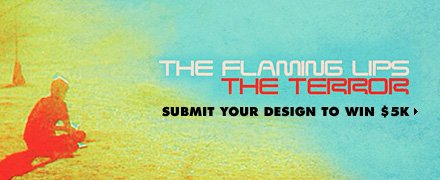 The Flaming Lips Challenge - Submit your design to win $5k.