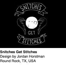 Snitches Get Stitches - Design by Jordan Horstman / Round Rock, TX, US