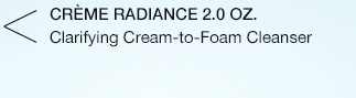 CREME RADIANCE 2.0 OZ. | Clarifying Cream-to-Foam Cleanser