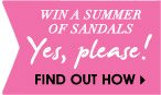 WIN SUMMER OF SANDALS. Yes, please! FIND OUT NOW