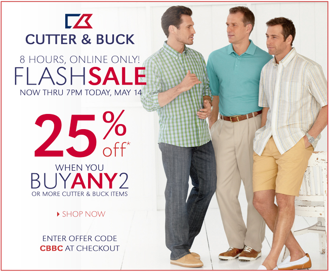 CUTTER & BUCK | 8 HOURS, ONLINE ONLY! FLASH SALE NOW THRU 7PM TODAY, MAY 14 | 25% OFF* WHEN YOU BUY ANY 2 OR MORE CUTTER & BUCK ITEMS | SHOP NOW | ENTER OFFER CODE CBBC AT CHECKOUT