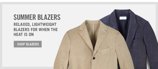 Summer Blazers. Relaxed, lightweight blazers for when the heat is on. Nop Blazers.