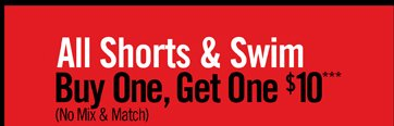 ALL SHORTS & SWIM BUY ONE, GET ONE $10***