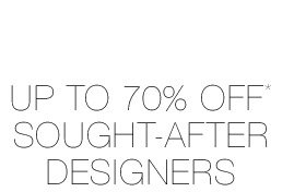 Up To 70% Off* Sought-After Designers