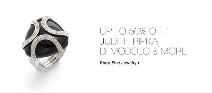 Up To 50% Off* Judith Ripka, Di Modolo & More