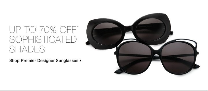 Up To 70% Off* Sophisticated Shades