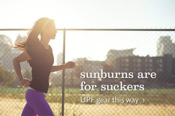 sunburns are for suckers