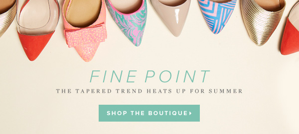 Let the 'Fine Point' Boutique Help You Perfect Your Summer Style!       Shop the Boutique