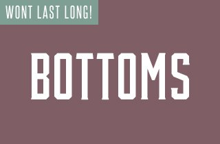 Wont Last Long: Bottoms
