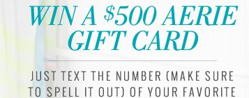 Win A $500 Aerie Gift Card | Just text the number (make sure to spell it out) of your favorite
