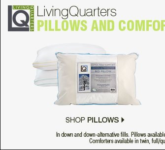 LivingQuarters pillows and comforters In down and down-alternative fills. Pillows available in standard/queen and king sizes. Comforters available in twin, full/queen and king sizes. Shop pillows