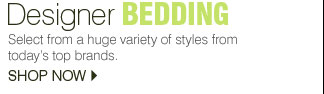 Designer bedding Select from a huge variety of styles from today's top brands. Shop now