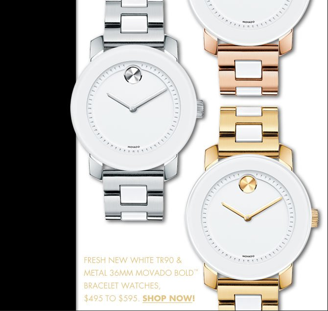 FRESH NEW WHITE TR90 & METAL 36MM MOVADO BOLD(TM) BRACELET WATCHES, $495 TO $595. | SHOP NOW!