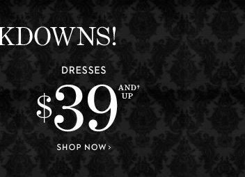 Dresses $39 And Up†  SHOP NOW