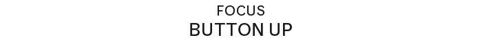 Focus | BUTTON UP