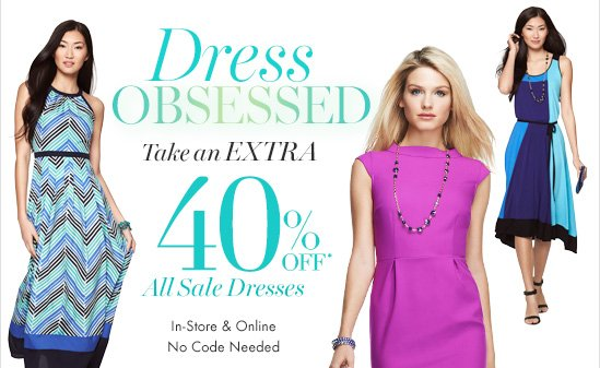 Dress Obsessed  Take an EXTRA 40% OFF* All Sale Dresses  In–stores & Online No Code Needed