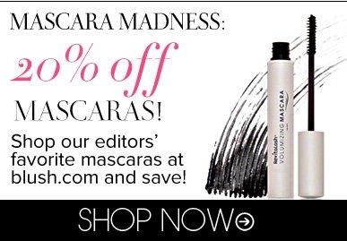 Mascara Madness: 20% Off Mascaras! Shop our editors' favorite mascaras at blush.com and save! Shop Now>>
