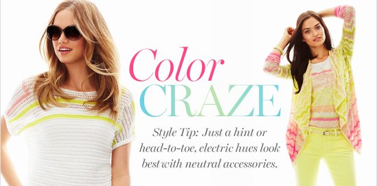 COLOR CRAZE Style Tip: Just a hint or head–to–toe,  electric hues look best with neutral accessories.