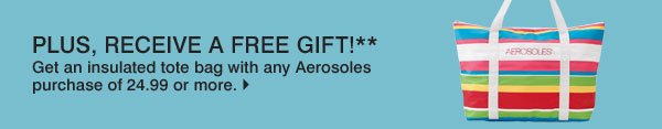 Plus, receive a FREE gift!** Get an insulated tote bag with any Aerosoles purchase of 24.99 or more.
