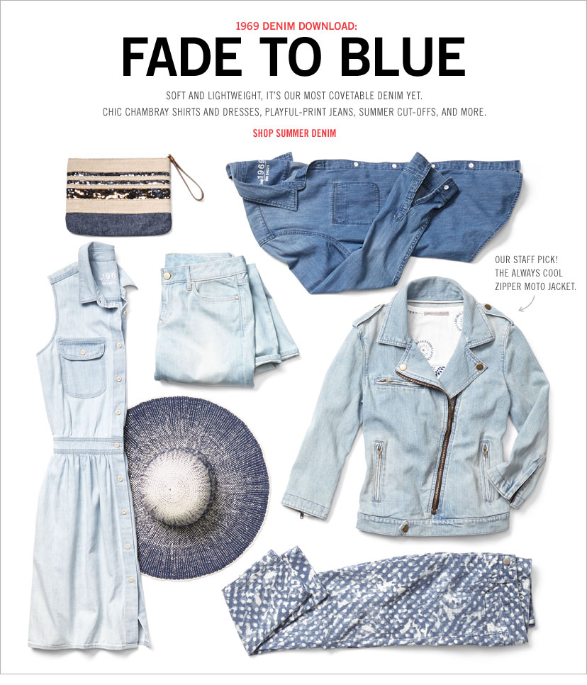 1969 DENIM DOWNLOAD: FADE TO BLUE | SOFT AND LIGHTWEIGHT, IT'S OUR MOST COVETABLE DENIM YET. CHIC CHAMBRAY SHIRTS AND DRESSES, PLAYFUL-PRINT JEANS, SUMMER CUT-OFFS, AND MORE. SHOP SUMMER DENIM