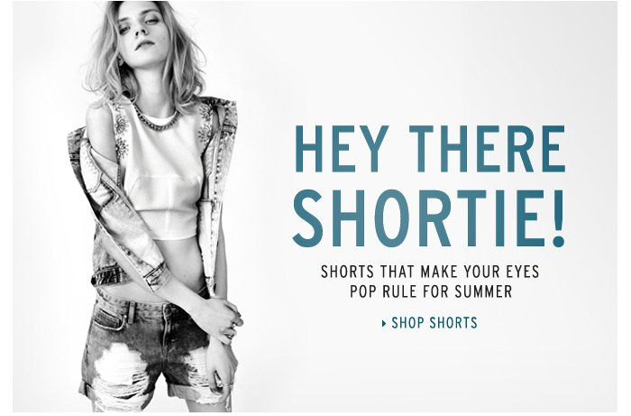 HEY THERE SHORTIE - Shorts that make your eyes pop rule for summer - Shop Shorts