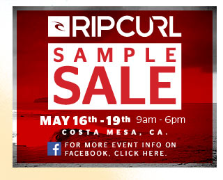 Rip Curl Sample Sale - May 16 - 19 9:00AM - 6:00PM Costa Mesa, Ca. Fore More Event Info on Facebook, Click Here