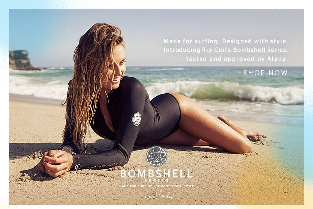 Made for surfing, designed with style. Introducing Rip Curl's Bombshell Series, tested and approved by Alana. - SHOP NOW