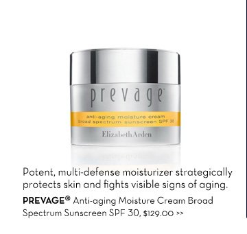 Potent, multi-defense moisturizer strategically protects skin and fights visible signs of aging. PREVAGE® Anti-aging Moisture Cream Broad Spectrum Sunscreen SPF 30, $129.00.