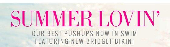 Summer Lovin' | Our Best Pushups Now In Swim | Featuring New Bridget Bikini