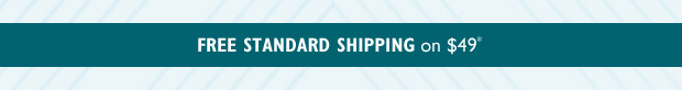 FREE STANDARD SHIPPING on $49*