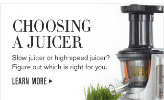 CHOOSING A JUICER - Slow juicer or high-speed juicer? Figure out which is right for you. LEARN MORE