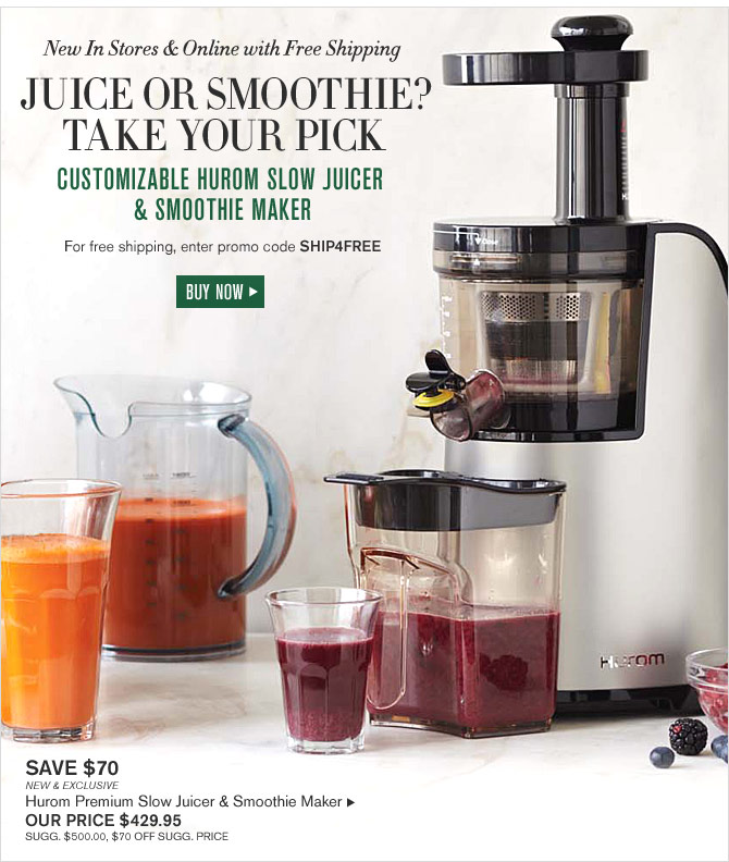 New In Stores & Online with Free Shipping - JUICE OR SMOOTHIE? TAKE YOUR PICK - CUSTOMIZABLE HUROM SLOW JUICER & SMOOTHIE MAKER - FOR FREE SHIPPING, ENTER PROMO CODE SHIP4FREE- BUY NOW