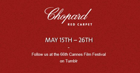 Chopard Red Carpet: MAY 15th - 26th - Follow us at the 66th Cannes Film Festival on Tumblr