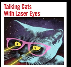 TALKING CATS WITH LASER EYES