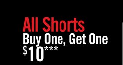 ALL SHORTS BUY ONE, GET ONE $10***