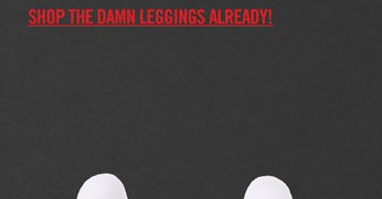 SHOP THE DAMN LEGGINGS ALREADY!