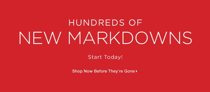 Hundreds of NEW MARKDOWNS start today!
