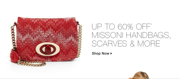 Up To 60% Off* Missoni Handbags, Scarves & More