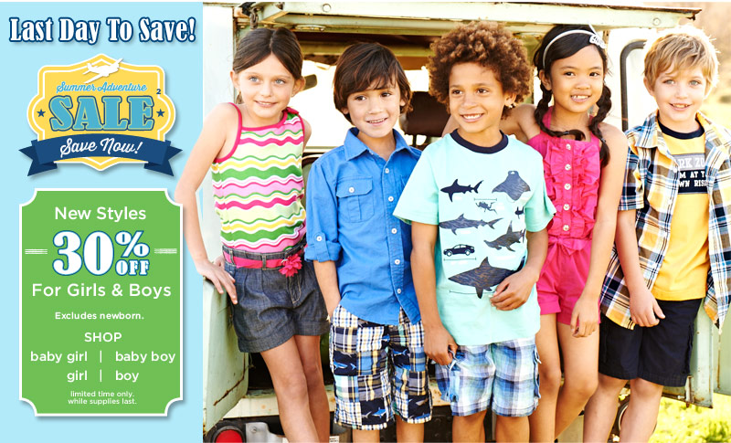 Last Day To Save! Summer Adventure Sale(2). Save Now! New styles 30% off for girls & boys. Excludes newborn. Limited time only. While supplies last.