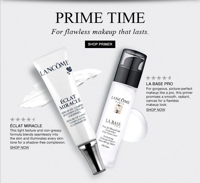 PRIME TIME  For flawless makeup that lasts.  SHOP PRIMER  ÉCLAT MIRACLE  LA BASE PRO