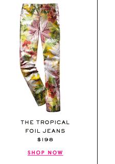 The Tropical Foil Jeans at $198. Shop Now.