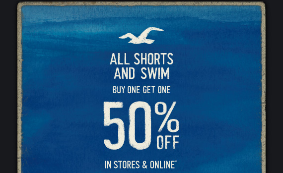 ALL SHORTS AND SWIM BUY ONE GET ONE 50% OFF IN STORES & ONLINE*