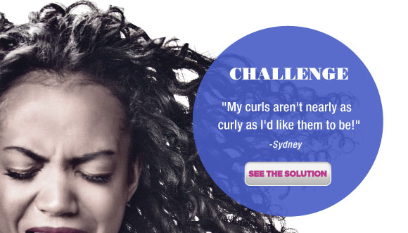 "Challenge ""My curls aren't nearly as curly as I'd like them to be!"" –Sydney See the Solution"
