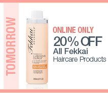 Online Only! Tomorrow's Beauty Steal - 20% off All Fekkai! SEE MORE.