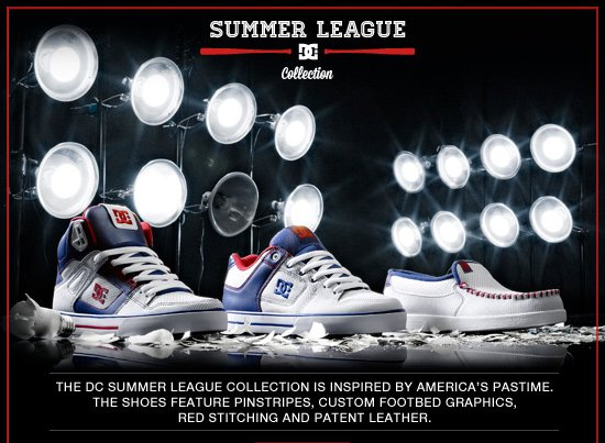 DC Summer League Collection. The DC Summer League Collection is inspired by America's pastime. The shoes feature pinstrips, custom footbed graphics, red stitching and patent leather.