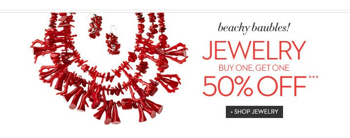 Beachy Baubles! Jewelry...Buy One, Get One 50% OFF***  SHOP JEWELRY